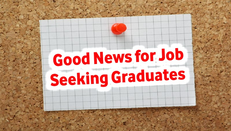 MUST READ - Good News for Job Seeking Graduates